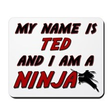 my name is ted and i am a ninja Mousepad