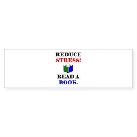 REDUCE STRESS! READ A BOOK. Bumper Sticker
