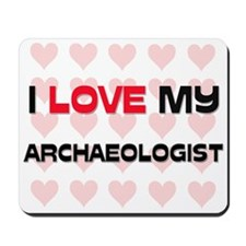 I Love My Archaeologist Mousepad