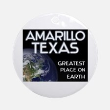 amarillo texas - greatest place on earth Ornament