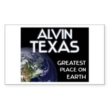 alvin texas - greatest place on earth Decal