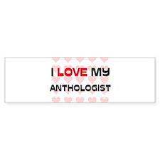 I Love My Anthologist Bumper Bumper Sticker