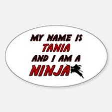 my name is tania and i am a ninja Oval Decal