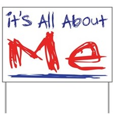 It's all about ME! Yard Sign