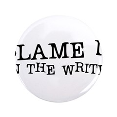 "Blame it on the Writer 3.5"" Button"