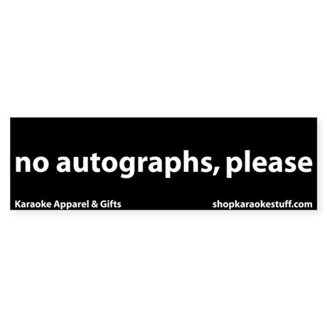 No Autographs Please Bumper Sticker