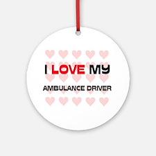 I Love My Ambulance Driver Ornament (Round)