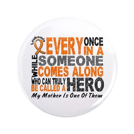 """HERO Comes Along 1 Mother LEUKEMIA 3.5"""" Button"""