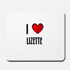 I LOVE LIZETTE Mousepad