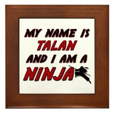 my name is talan and i am a ninja Framed Tile