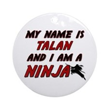 my name is talan and i am a ninja Ornament (Round)