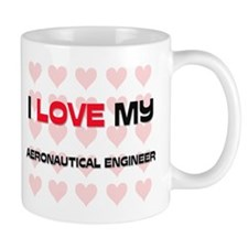 I Love My Aeronautical Engineer Mug