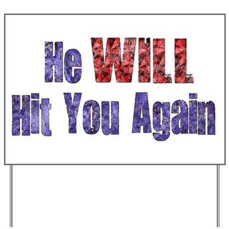 He Will Hit You Again Yard Sign