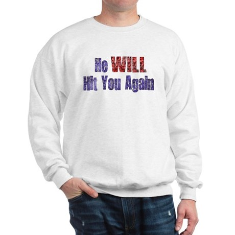 He Will Hit You Again Sweatshirt