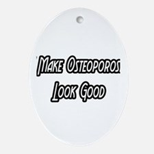 """""""Osteoporosis...Look Good"""" Oval Ornament"""