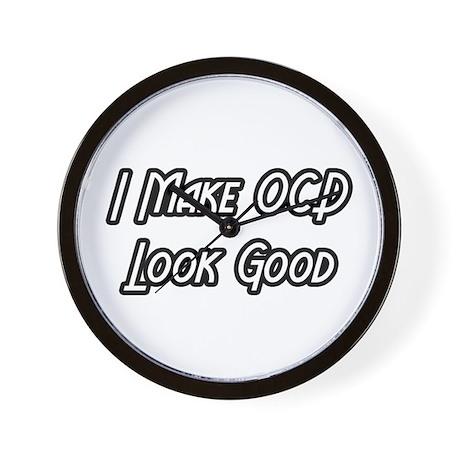 """I Make OCD Look Good"" Wall Clock"
