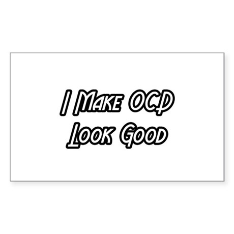 """I Make OCD Look Good"" Rectangle Sticker"