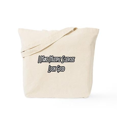 """""""I Make MS Look Good"""" Tote Bag"""