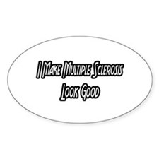 """I Make MS Look Good"" Oval Decal"