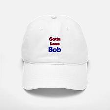 Gotta Love Bob Baseball Baseball Cap