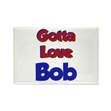 Gotta Love Bob Rectangle Magnet