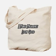 """I Make Migraines Look Good"" Tote Bag"