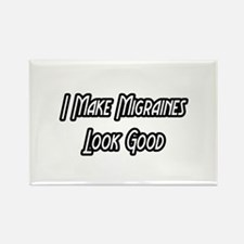 """I Make Migraines Look Good"" Rectangle Magnet"