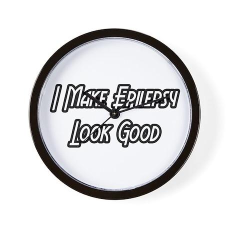 """I Make Epilepsy Look Good"" Wall Clock"