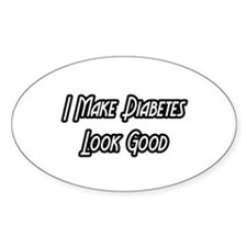 """I Make Diabetes Look Good"" Oval Decal"