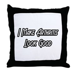 """I Make Arthritis Look Good"" Throw Pillow"
