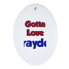 Gotta Love Brayden Oval Ornament