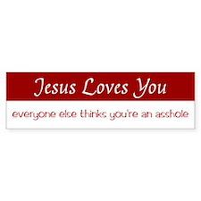 Jesus Loves You, everyone else - Bumper Bumper Sticker