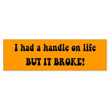 I had a handle on life - Bumper Sticker