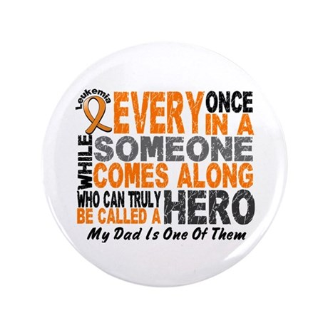 "HERO Comes Along 1 Dad LEUKEMIA 3.5"" Button"