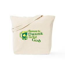 I Swear to Drunk I'm Not God Tote Bag