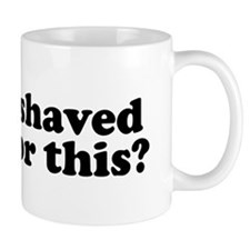 I Shaved For This? Small Mug