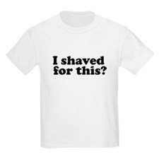I Shaved For This? T-Shirt