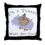 I'm A Turkey Throw Pillow