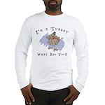 I'm A Turkey Long Sleeve T-Shirt