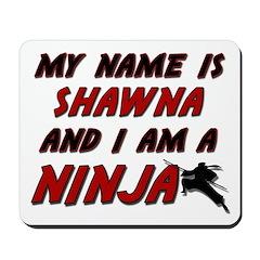 my name is shawna and i am a ninja Mousepad