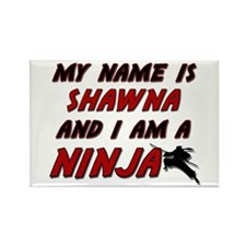 my name is shawna and i am a ninja Rectangle Magne