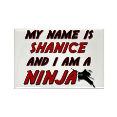 my name is shanice and i am a ninja Rectangle Magn