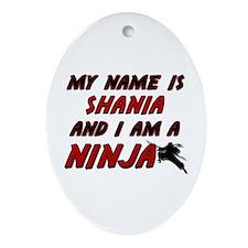 my name is shania and i am a ninja Oval Ornament