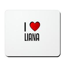 I LOVE LIANA Mousepad