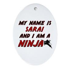 my name is sarai and i am a ninja Oval Ornament