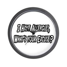 """""""Allergies...Your Excuse?"""" Wall Clock"""