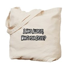 """""""Allergies...Your Excuse?"""" Tote Bag"""