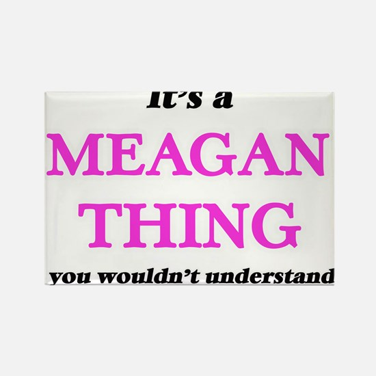 It's a Meagan thing, you wouldn't Magnets