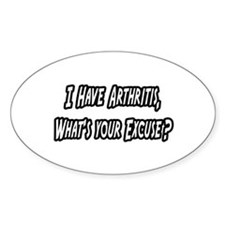 """""""Arthritis...Your Excuse?"""" Oval Decal"""