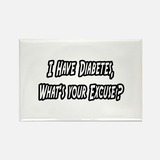 """""""Diabetes..Your Excuse?"""" Rectangle Magnet"""